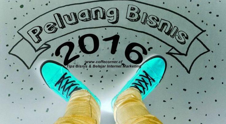 Peluang dan Ide Bisnis di tahun 2016 ~ TIPS BISNIS DAN BELAJAR INTERNET MARKETING   TEKNIK BLOGGING