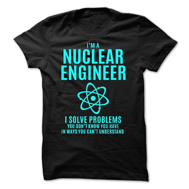 #jobs #military... Awesome T-shirts  Nuclear Engineer - Solves Problems - (Cua-Tshirts)  Design Description: Love Being A Nuclear Engineer? Get Yours Now - Limited Edition!  If you don't completely love this Tshirt, you'll SEARCH your favorite one by means of using searc....
