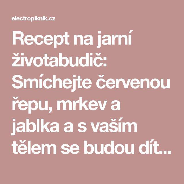 Recept na jarní životabudič: Smíchejte červenou řepu, mrkev a jablka a s vaším tělem se budou dít divy! - electropiknik.cz