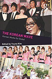 The Korean Wave: Korean Media Go Global (Internationalizing Media Studies)