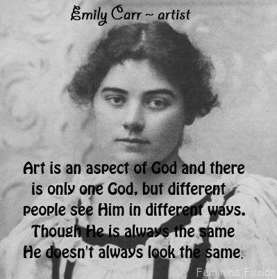 Feminine Fusion: ❤ Quote by Emily Carr on God