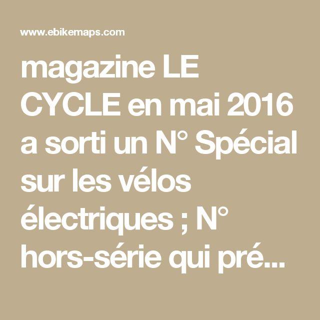 magazine LE CYCLEen mai 2016 a sorti un N° Spécial sur les vélos électriques ; N° hors-série qui présente 360 modèles de VAE et en teste quelques uns. Bien fait mais pas encore tout lu ....