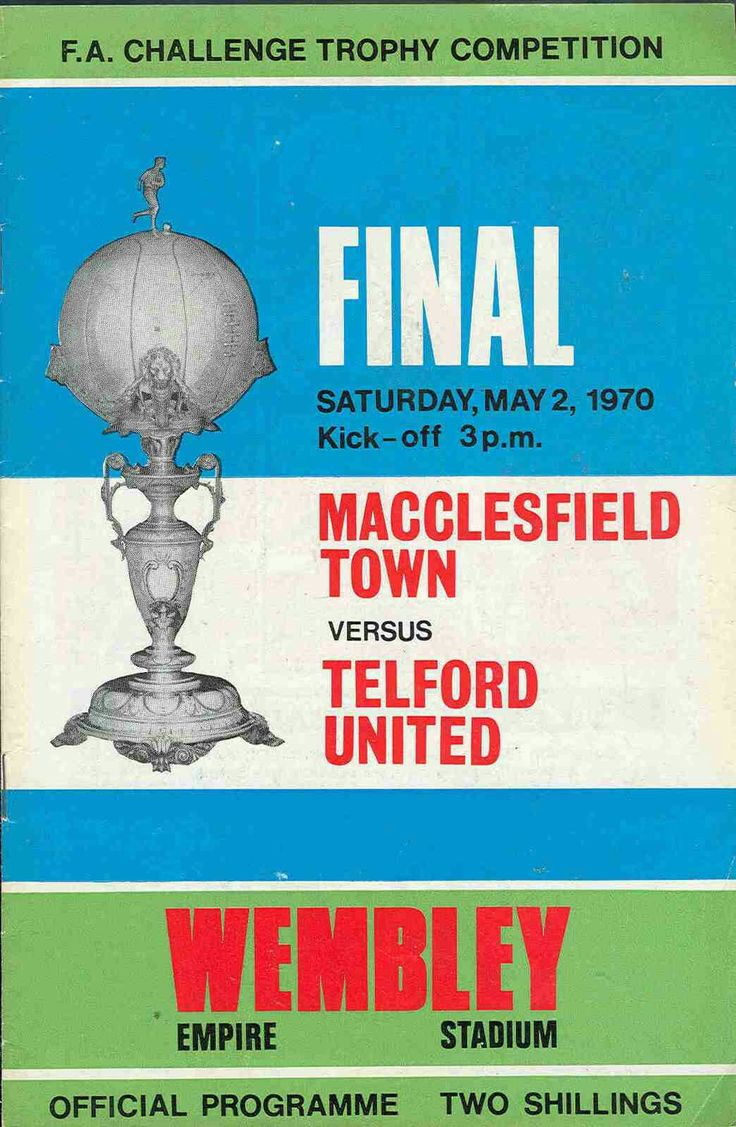 Macclesfield T. 2 Telford Utd 0 in May 1970 at Wembley. The first FA Trophy Final is won by Macclesfield Town. The programme cover.