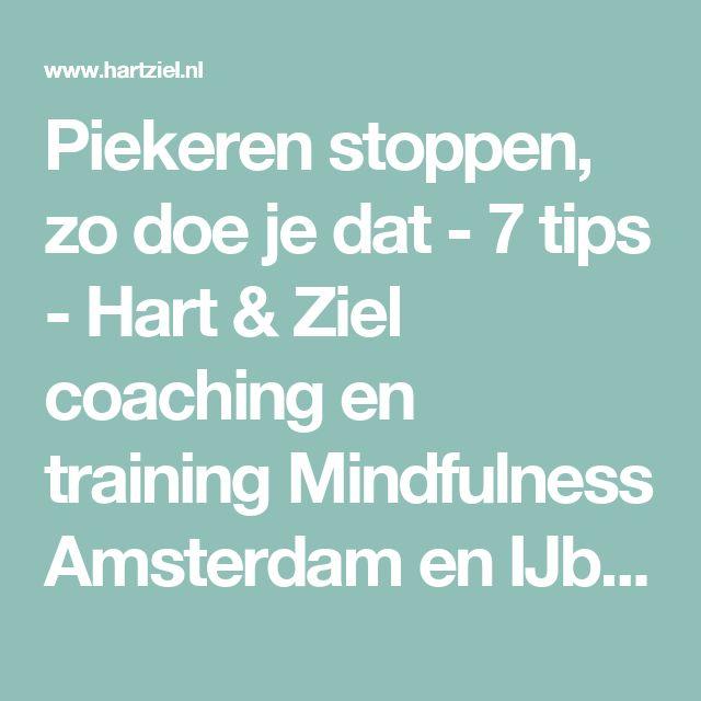 Piekeren stoppen, zo doe je dat - 7 tips - Hart & Ziel coaching en training Mindfulness Amsterdam en IJburg