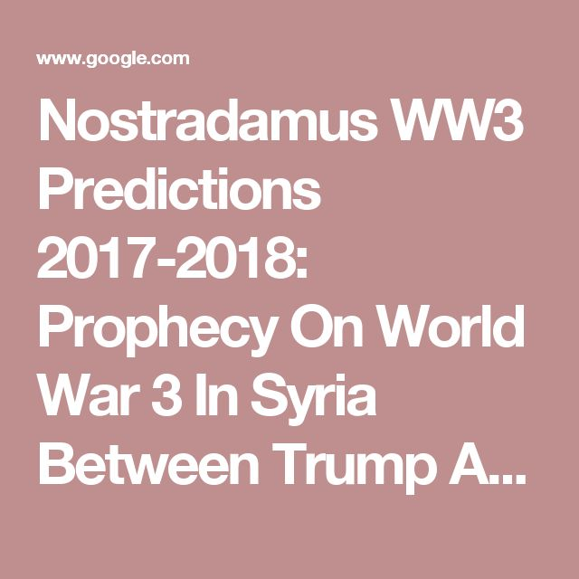 Nostradamus WW3 Predictions 2017-2018: Prophecy On World War 3 In Syria Between Trump And Russia, Who'll Win?
