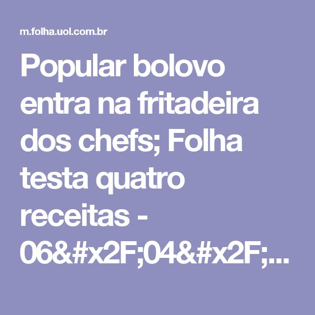 Popular bolovo entra na fritadeira dos chefs; Folha testa quatro receitas - 06/04/2016 - Comida - Folha de S.Paulo