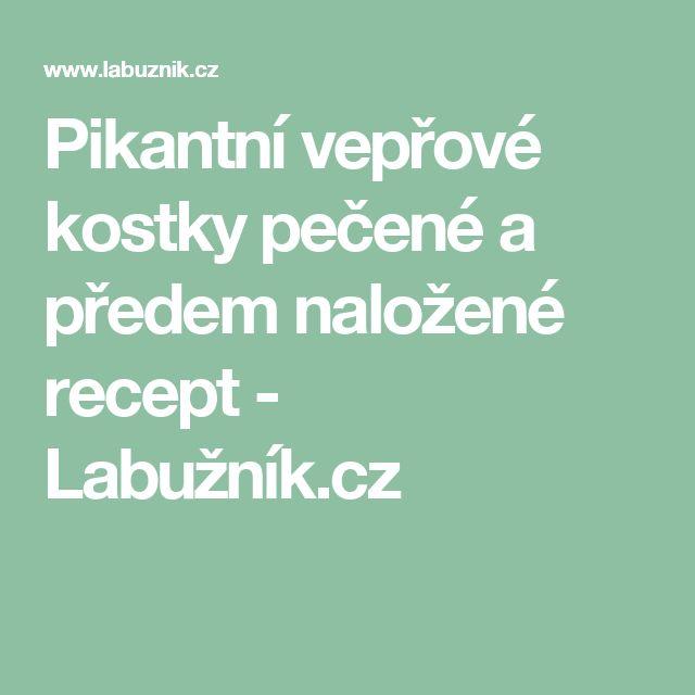 Pikantní vepřové kostky pečené a předem naložené recept - Labužník.cz