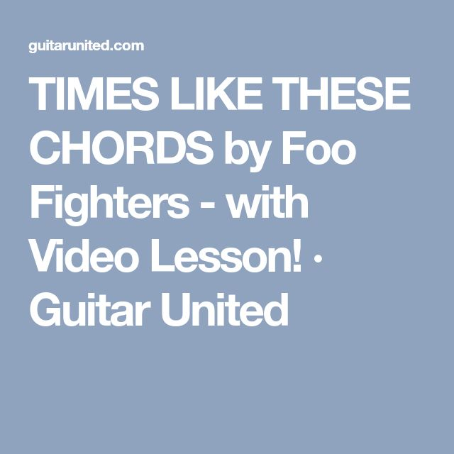 Times Like These Chords By Foo Fighters With Video Lesson