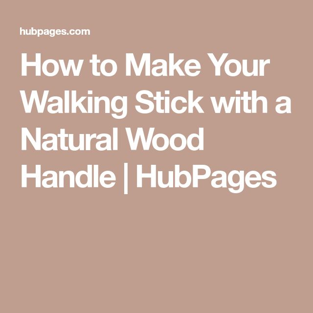 How to Make Your Walking Stick with a Natural Wood Handle | HubPages