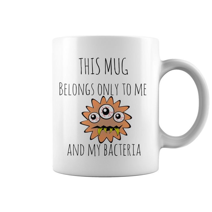 This mug belongs only to me and my bacteria Funny coffee mugs cartoon clipart