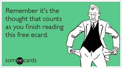Remember it's the thought that counts as you finish reading this free ecard.