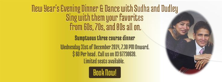 New Year's Evening Dinner & Dance with Sudha and Dudley Sing with them your favourites from 60s, 70s, and 80s all on.  Sumptuous three course dinner  Wednesday 31st of December 2014, 7.30pm Onward. $60 Per head. Call 03 97730639.  Limited seats available.  Book now: www.shavans.com.au/book-online.html