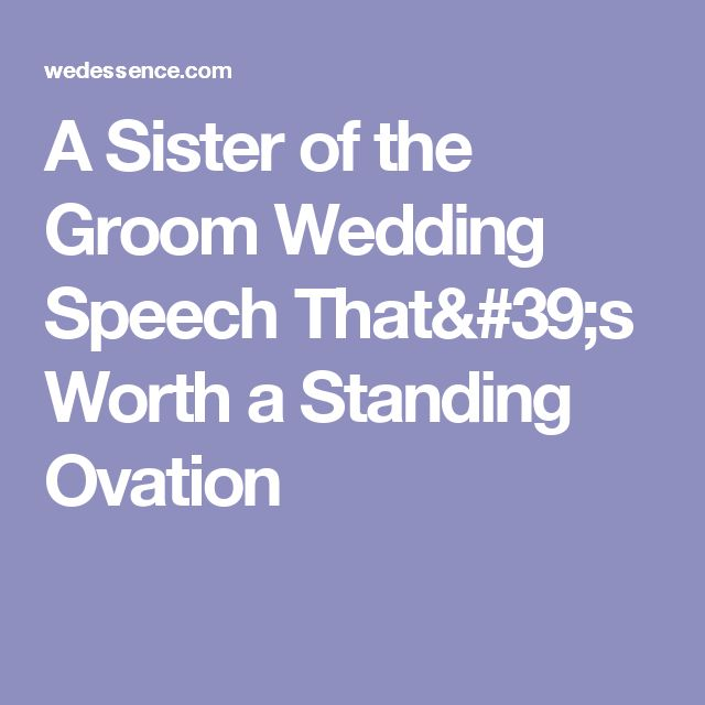 A Sister Of The Groom Wedding Speech Thats Worth Standing Ovation