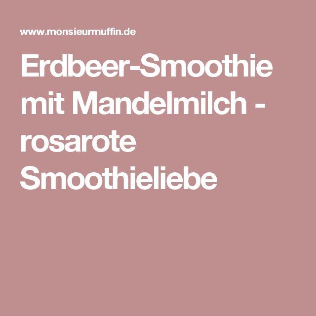 Erdbeer-Smoothie mit Mandelmilch - rosarote Smoothieliebe