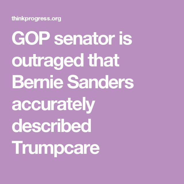 GOP senator is outraged that Bernie Sanders accurately described Trumpcare