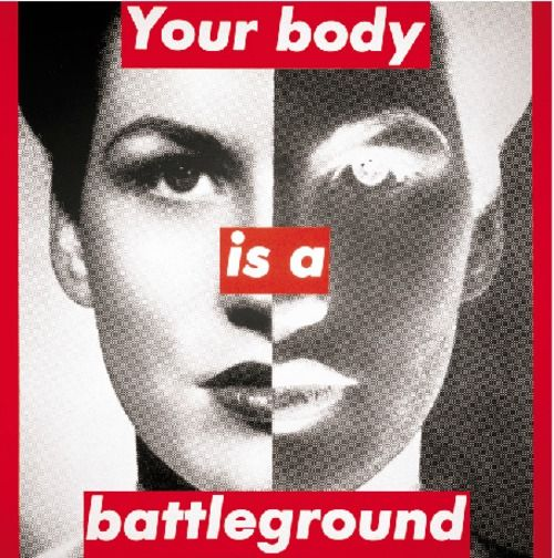 Barbara Kruger. Untitled (Your Body is a Battleground), 1989. Conceptual Art and Feminist Art. Her work mainly addresses constructions of power, identity, and sexuality.
