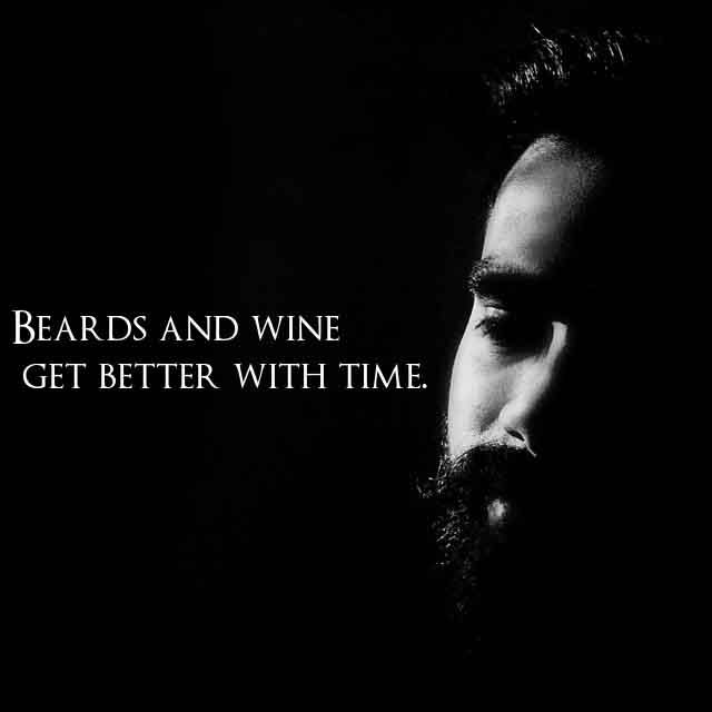 beard quotes images and Beard status for whatsapp Beards and wine get better with time.