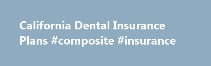 California Dental Insurance Plans #composite #insurance http://iowa.remmont.com/california-dental-insurance-plans-composite-insurance/  # Plan Details We offer an individual or voluntary dental plan through DeltaCare PMI. With DeltaCare, you select one conveniently located network dentist to provide dental care for you and your family. You pay a small copayment or, for some services, no copayment. There are no deductibles or maximums and virtually no claim forms to worry about. About…
