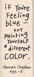 Feeling blue...try painting yourselfWords Of Wisdom, Little Girls, Inspiration, Quotes, Colors, Smart Kids, Painting, Wise Words, Feelings Blue