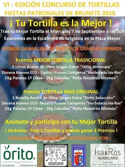 VI EDICIÓN CONCURSO DE TORTILLAS FIESTAS PATRONALES DE BRUNETE 2016 Tu Tortilla es la Mejor !!!  Trae tu mejor Tortilla el Miércoles 7 de Septiembre a las 20h !!! Estaremos en la Escalinata de la Iglesia en la Plaza Mayor PODRÁS GANAR UNO DE NUESTROS GRANDES PREMIOS