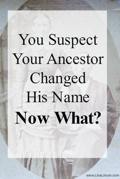 It happens. Ancestors DID change their names sometimes. Whatever the reason, changing one's name from the early 1900's back was really quite simple. One just started using their new name of choice. But what can you as a genealogy researcher do?!