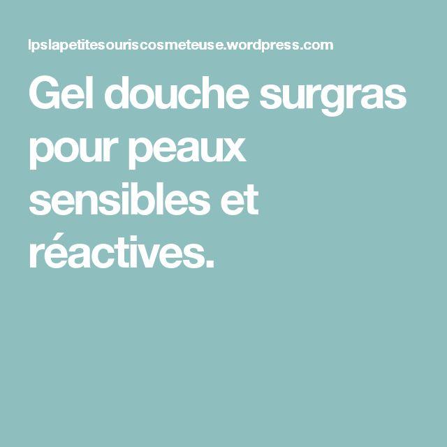 Gel douche surgras pour peaux sensibles et réactives.