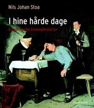 """""""I hine hårde dage - gamle norske kriminalhistorier"""" av Nils Johan Stoa"""