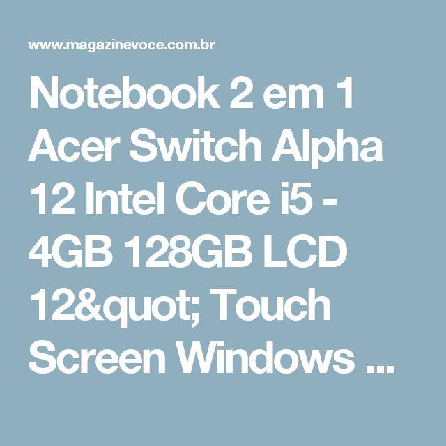 "Notebook 2 em 1 Acer Switch Alpha 12 Intel Core i5 - 4GB 128GB LCD 12"" Touch Screen Windows 10 - Magazine Vrshop"