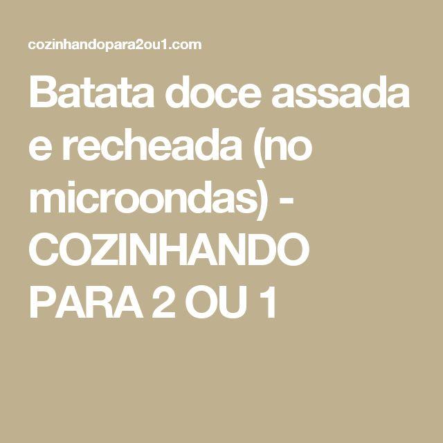 Batata doce assada e recheada (no microondas) - COZINHANDO PARA 2 OU 1
