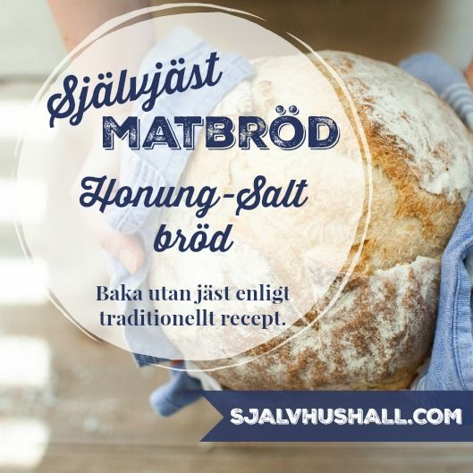 Baka bröd hemma utan jäst. Ett hantverk i köket. Recept på honung-salt bröd enligt tradition. Recept på Självjäst matbröd.