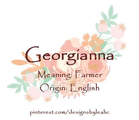 Baby Girl Name: Georgianna  Meaning: Farmer  Origin: English