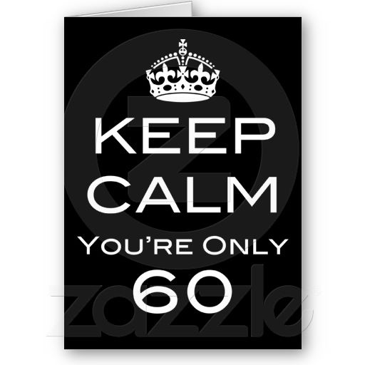 Keep Calm You're Only 60 Birthday Card - ©ThatBlueBird. All Rights Reserved.