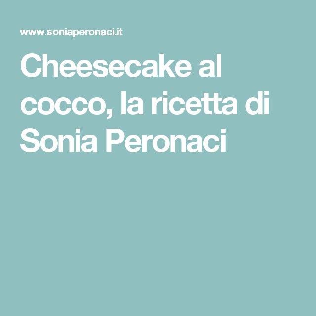 Cheesecake al cocco, la ricetta di Sonia Peronaci