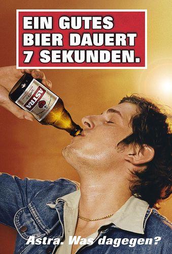 Ein gutes Bier dauert 7 Sekunden. Astra. Was dagegen?