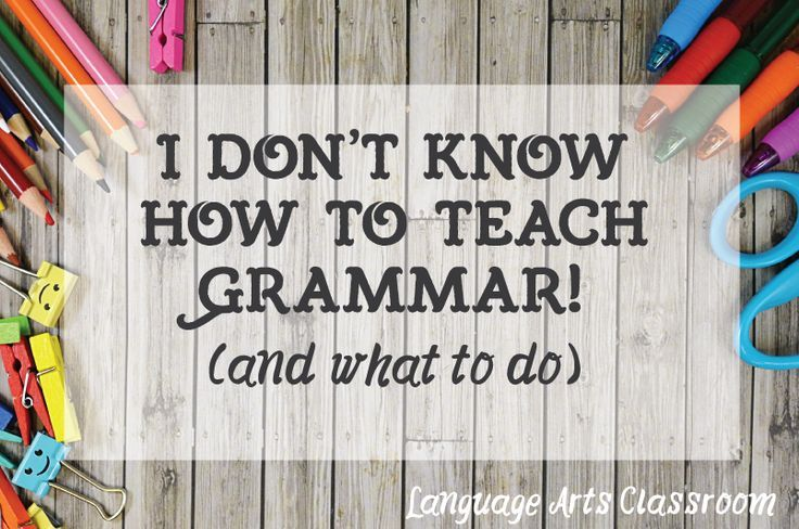 How To Teach Grammar: what teachers can and shouldn't do with grammar instruction for older students.