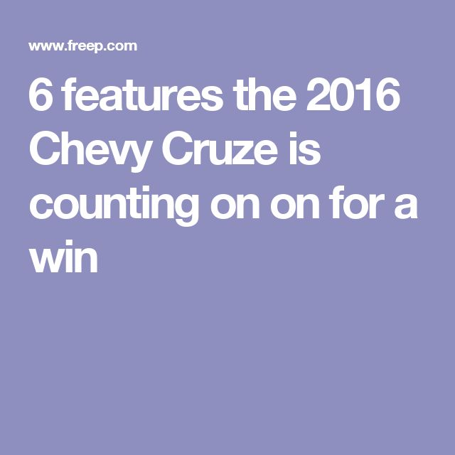 6 features the 2016 Chevy Cruze is counting on on for a win