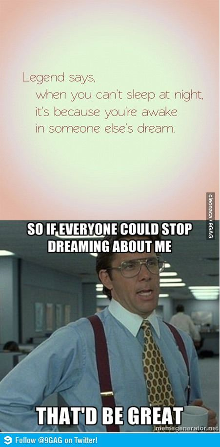 i guess nobody ever dreams about me... i sleep like a rock.