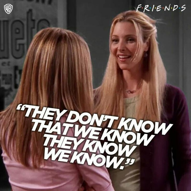 "#F.R.I.E.N.D.S  Phoebe & Rachel  ""They don't know that we know they know we know."""