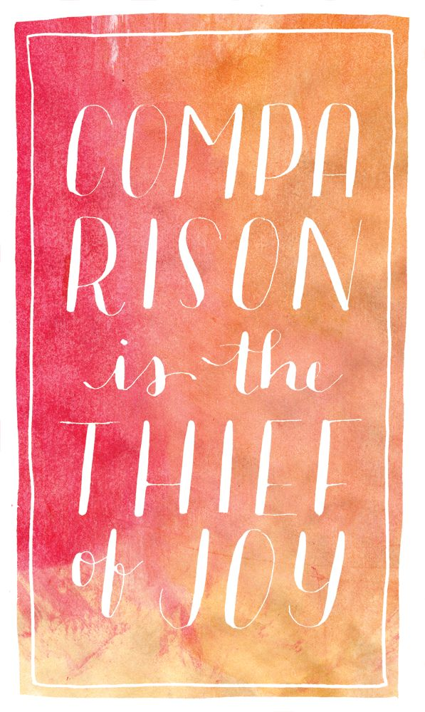 """Comparison is the thief of joy."" - Teddy Roosevelt. Art & hand-lettering by Laura Huston, www.paperandhoney.com"