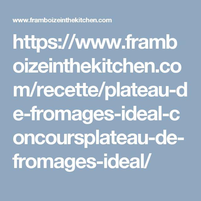 https://www.framboizeinthekitchen.com/recette/plateau-de-fromages-ideal-concoursplateau-de-fromages-ideal/