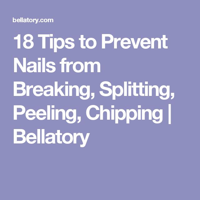18 Tips to Prevent Nails from Breaking, Splitting, Peeling, Chipping | Bellatory