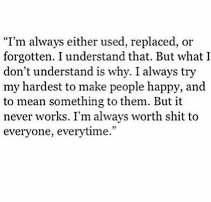 """People say """"Oh I'll never replace you or use you or forget you""""....But they always do without knowing that they are."""