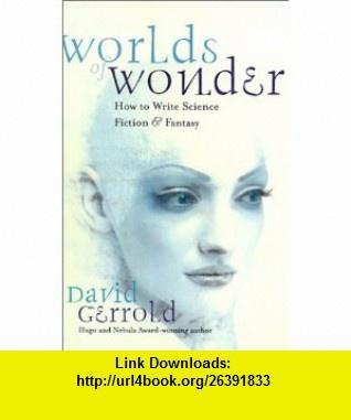 Worlds of Wonder How to Write Science Fiction  Fantasy (9781582970073) David Gerrold , ISBN-10: 1582970076  , ISBN-13: 978-1582970073 ,  , tutorials , pdf , ebook , torrent , downloads , rapidshare , filesonic , hotfile , megaupload , fileserve