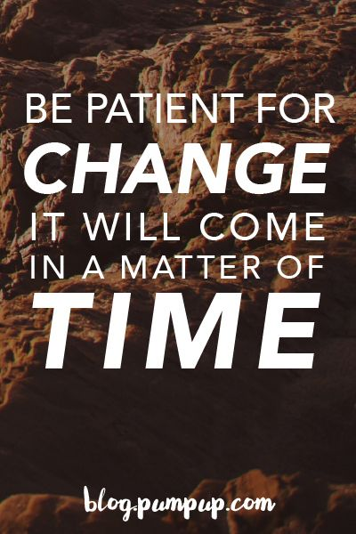 Be Patient For Change. It Will Come In A Matter Of Time // Quotes