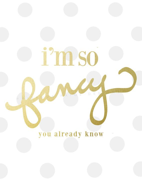 I'm So Fancy You Already Know Faux Gold Foil by mirapaigew
