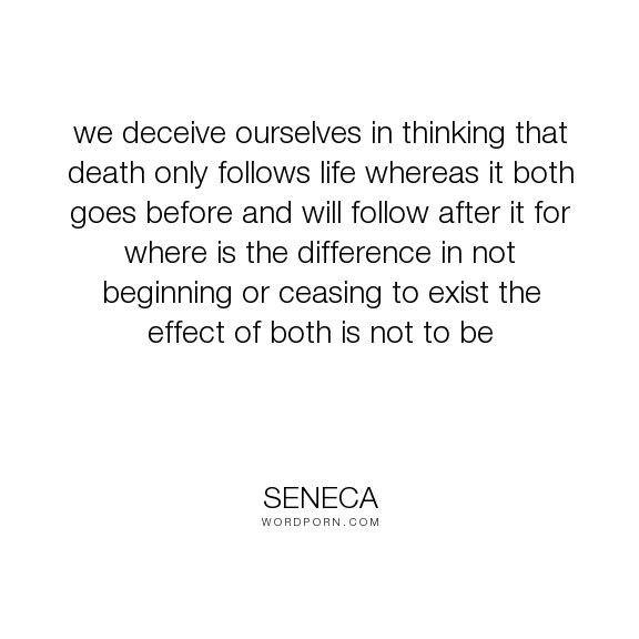 best books images philosophy quote and book  seneca we deceive ourselves in thinking that death only follows life whereas it both deathphilosophylife