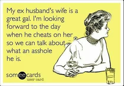 My ex husband's wife ... #ecard #quote For more quotes and jokes, check out my FB page: https://www.facebook.com/TheExEffect
