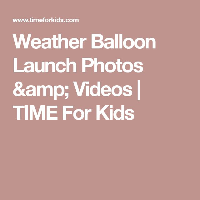 Weather Balloon Launch  Photos & Videos | TIME For Kids