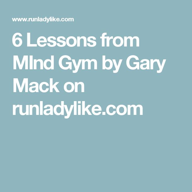 6 Lessons from MInd Gym by Gary Mack on runladylike.com