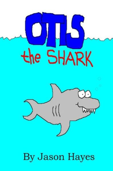 Otis the Shark: The under water adventure of a little shark named Otis
